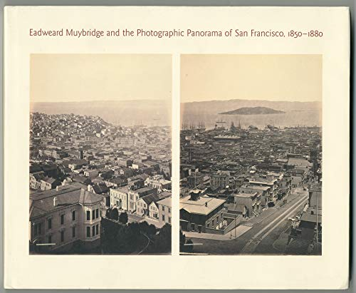 9780262082204: Eadweard Muybridge and the Photographic Panorama of San Francisco, 1850-1880 (Canadian Centre for Architecture)