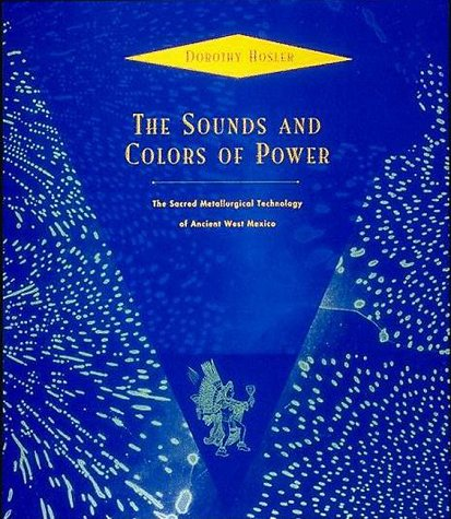 9780262082303: The Sounds and Colors of Power: The Sacred Metallurgical Technology of Ancient West Mexico