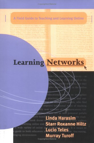 Learning Networks: A Field Guide to Teaching: Linda Harasim, Starr