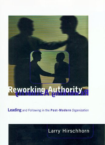 9780262082587: Reworking Authority: Leading and Following in the Post-Modern Organization (Organization Studies)