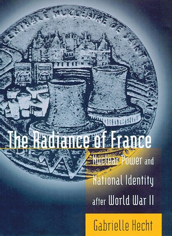 9780262082662: The Radiance of France: Nuclear Power and National Identity after World War II (Inside Technology)