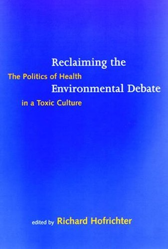 Reclaiming the Environmental Debate: The Politics of Health in a Toxic Culture (Urban and ...