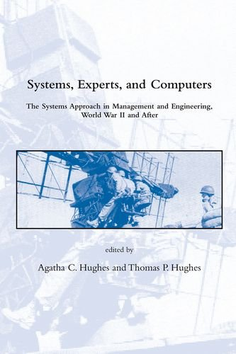 9780262082853: Systems, Experts, and Computers: The Systems Approach in Management and Engineering, World War II and After (Dibner Institute Studies in the History of Science and Technology)