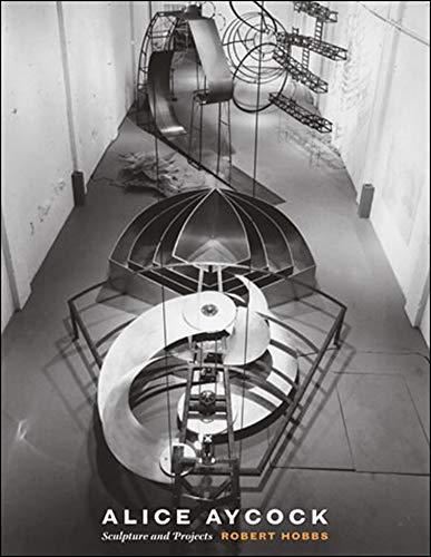 Alice Aycock: Sculpture And Projects: Hobbs, Robert; Hobbs,