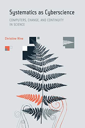 9780262083713: Systematics as Cyberscience: Computers, Change, and Continuity in Science (Inside Technology)