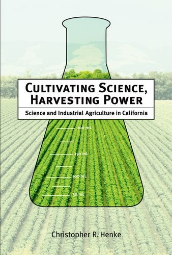 9780262083737: Cultivating Science, Harvesting Power: Science and Industrial Agriculture in California (Inside Technology)