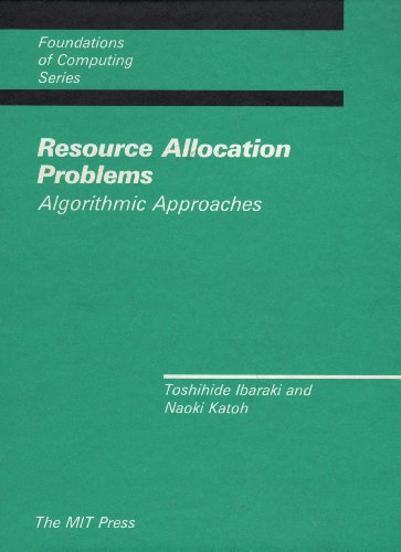Resource Allocation Problems: Algorithmic Approaches (Foundations of Computing): Ibaraki, Toshihide...