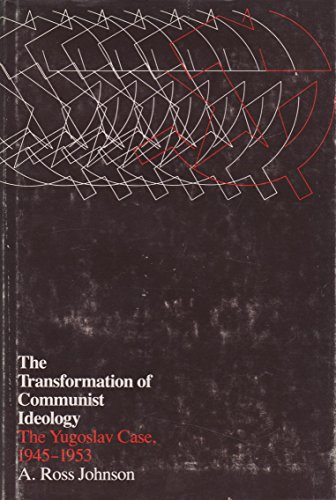 The Transformation of Communist Ideology: The Yugoslav Case, 1945-1953: A. Rose Johnson