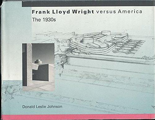 9780262100441: Frank Lloyd Wright Versus America: The 1930s