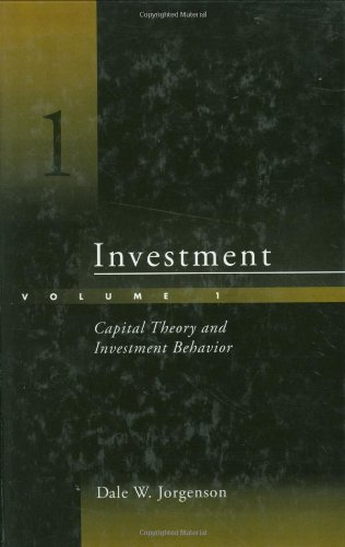 Investment, Vol. 1: Capital Theory and Investment Behavior