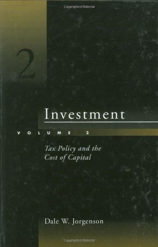 Investment, Vol. 2: Tax Policy and the Cost of Capital: Jorgenson, Dale W.