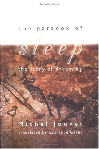 The Paradox of Sleep: The Story of Dreaming: Michel Jouvet; Translator-Laurence Garey