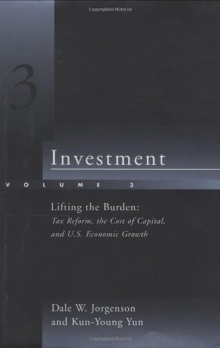 9780262100915: Investment, Vol. 3: Lifting the Burden: Tax Reform, the Cost of Capital, and U.S. Economic Growth