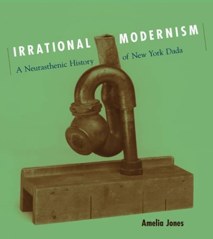 9780262101028: Irrational Modernism: A Neurasthenic History of New York Dada