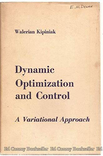 Dynamic Optimization and Control: A Variational Approach: Kipiniak, Walerian