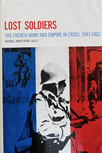 Lost Soldiers: The French Army and Empire: George Armstrong Kelly