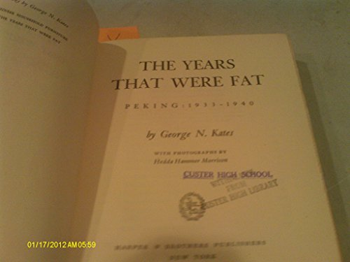 The Years That Were Fat: The Last of Old China: Kates, George N.