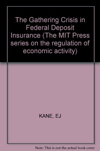 9780262111027: The Gathering Crisis in Federal Deposit Insurance (Regulation of Economic Activity)