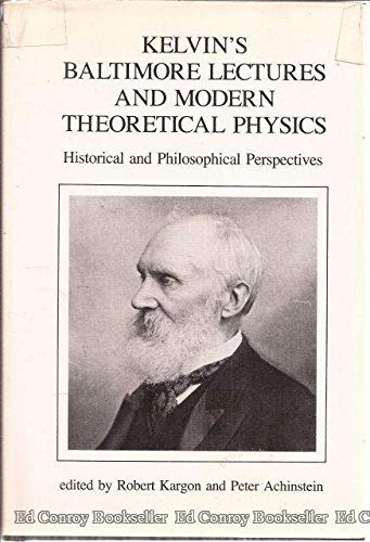 9780262111171: Kelvin's Baltimore Lectures and Modern Theoretical Physics: Historical and Philosophical Perspectives (Studies from the Johns Hopkins Center for the History & Philosophy of Science)