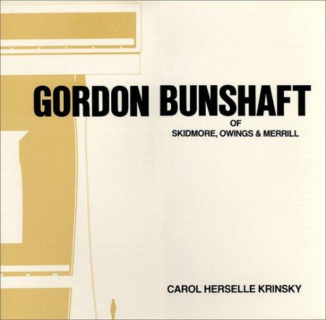 Gordon Bunshaft of Skidmore, Owings & Merrill: KRINSKY, Carol Herselle