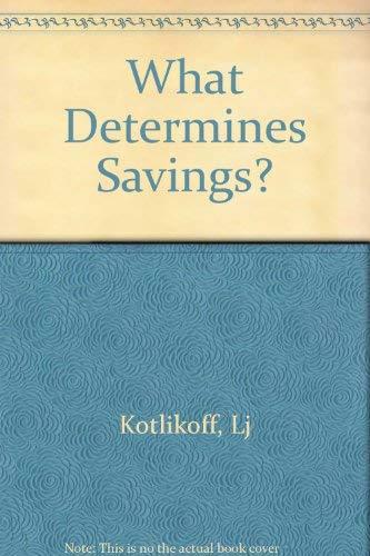 What Determines Savings?: Kotlikoff, Laurence J.