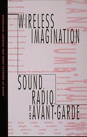 9780262111683: Wireless Imagination: Sound, Radio and the Avant-garde