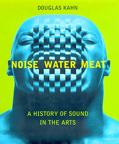 9780262112437: Noise, Water, Meat: A History of Sound in the Arts
