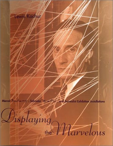 9780262112567: Displaying the Marvelous: Marcel Duchamp, Salvador Dali and Surrealist Exhibition Installations
