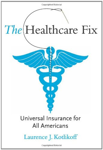 The Healthcare Fix: Universal Insurance for All: Laurence J. Kotlikoff