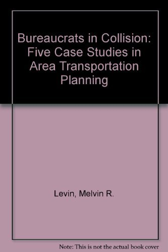 Bureaucrats in Collision: Five Case Studies in Area Transportation Planning: Levin, Melvin R., ...