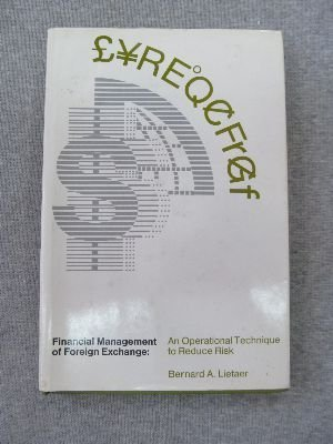 Financial Management of Foreign Exchange: An Operational: Lietaer, Bernard A.