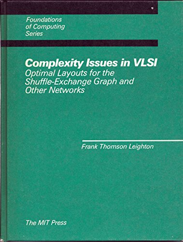 Complexity Issues in VLSI: Optimal Layouts for the Shuffle-Exchange Graph and Other Networks (...