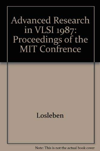 Advanced Research in VLSI. Proceedings of the 1987 Stanford Confrence.: Losleben, Paul [Ed]