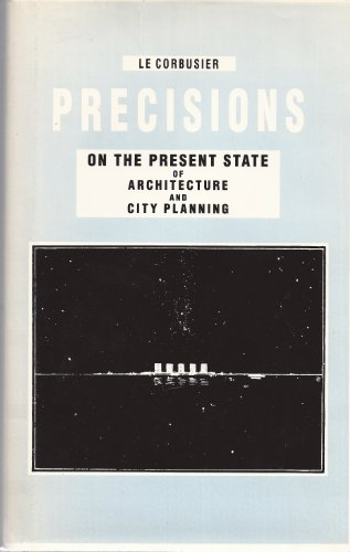 Precisions On the Present State of Architecture: Corbusier, Le &