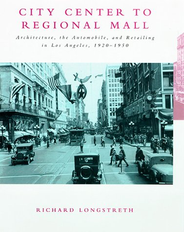 9780262122009: City Center to Regional Mall: Architecture, the Automobile, and Retailing in Los Angeles, 1920-1950