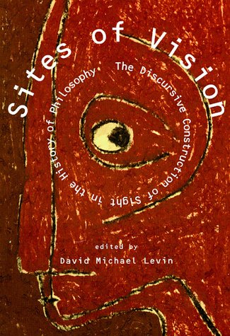 Sites of Vision. The Discursive Construction of: LEVIN, David Michael
