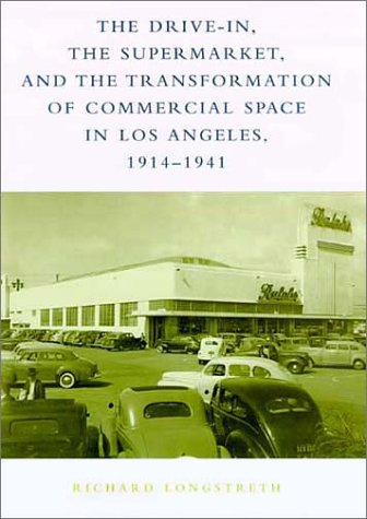 9780262122146: The Drive-In, the Supermarket, and the Transformation of Commercial Space in Los Angeles, 1914-1941