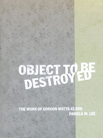 9780262122207: Object to Be Destroyed: The Work of Gordon Matta-Clark