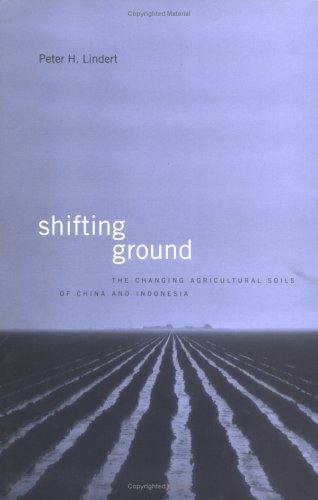 Shifting Ground : The Changing Agricultural Soils of China & Indonesia: Lindert, Peter H.