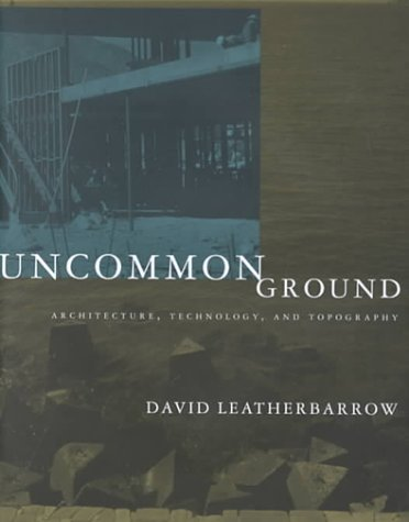 9780262122306: Uncommon Ground: Architecture, Technology, and Topography