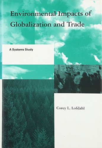 Environmental Impacts of Globalization and Trade: A Systems Study (Global Environmental Accord: ...