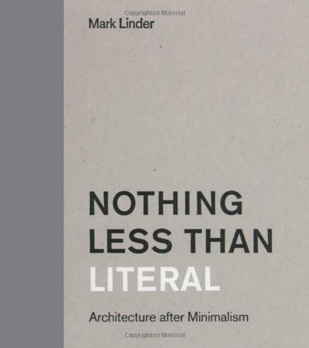 Nothing Less than Literal: Architecture after Minimalism: Linder, Mark