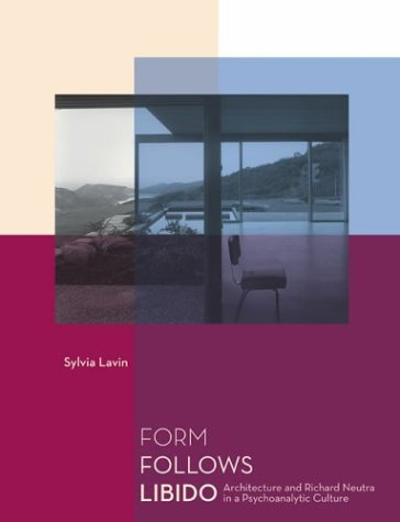 9780262122689: Form Follows Libido: Architecture And Richard Neutra In A Psychoanalytic Culture
