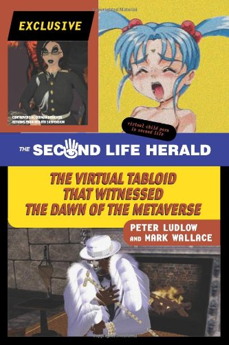 The Second Life Herald : the virtual tabloid that witnessed the dawn of the metaverse.: Ludlow, ...