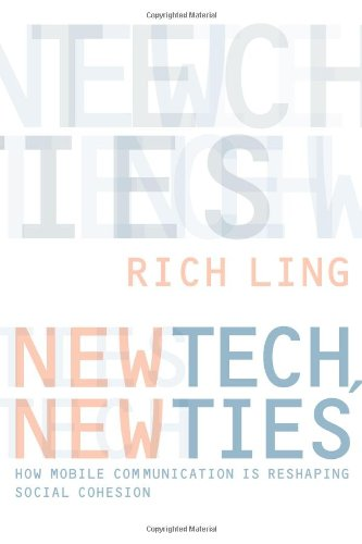 New Tech, New Ties: How Mobile Communication is Reshaping Social Cohesion: Ling, Rich