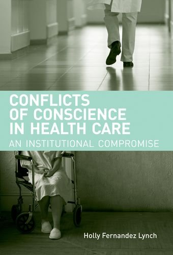 Conflicts of Conscience in Health Care: An Institutional Compromise (Basic Bioethics): Holly ...