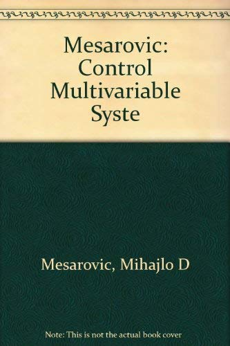 The Control of Multivariable Systems: Mesarovic, Mihajlo D.