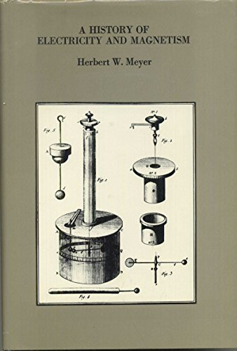 A History of Electricity and Magnetism: Meyer, Herbert W.