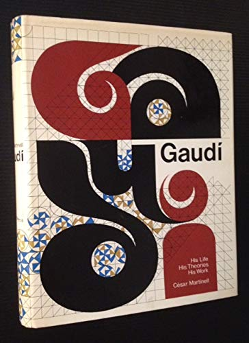 Gaudi His Life - His Theories - His Work: Martinell, Cesar