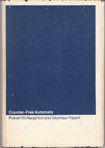 Counter-Free Automata (M.I.T. research monograph no. 65): Papert, Seymour A., McNaughton, Robert